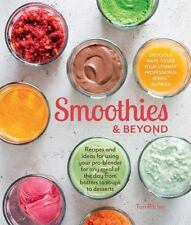 Smoothies and Beyond : Recipes and Ideas for Using Your Pro-Blender for Any Meal