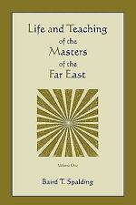 Life and Teaching of the Masters of the Far East by Baird T. Spalding (2010,...