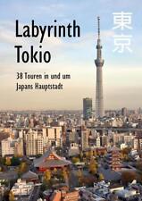 Labyrinth Tokio - 38 Touren in und um Japans Hauptstadt von Axel Schwab (2017, Taschenbuch)