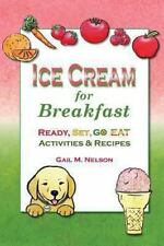 Ice Cream for Breakfast: Ready, Set, Go Eat Activities and Recipes by Gail...