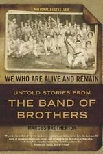 We Who Are Alive and Remain : Untold Stories from the Band of Brothers by...