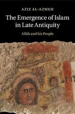 The Emergence of Islam in Late Antiquity : Allah and His People by Aziz...
