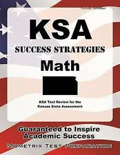 KSA Success Strategies Math Study Guide: KSA Test Review for the Kansas State As