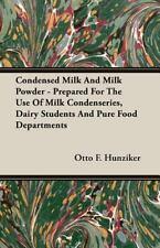 Condensed Milk and Milk Powder - Prepared for the Use of Milk Condenseries, Dair