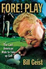 Fore! Play: The Last American Male Takes Up Golf (Hardback or Cased Book)