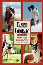 Canine Colorado: Where to Go and What to Do with Your Dog, Hirschfeld, Cindy