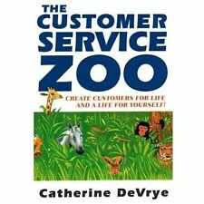 Customer Service Zoo : Create Customers for LIfe-And a Life for Yourself by...