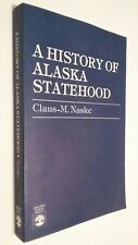 A History of Alaska Statehood by Claus-M.Naske (Signed by Author, Pbk, 1985)