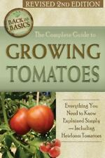 Back to Basics: The Complete Guide to Growing Tomatoes : Everything You Need...