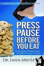 Press Pause Before You Eat: Say Good-bye to Mindless Eating and Hello to the