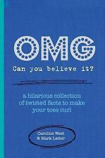 OMG! Can You Believe It?: A hilarious collection of twisted facts to make your t
