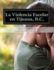La Violencia Escolar en Tijuana, B. C. : Forjando Las Nuevas Generaciones...