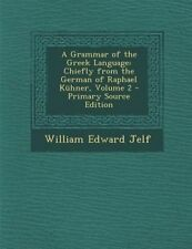 A Grammar of the Greek Language: Chiefly from the German of Raphael Kühner, Volu
