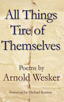 (Good)-All Things Tire of Themselves (Paperback)-Arnold Wesker-1873226985