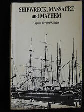 SHIPWRECK, MASSACRE AND MAYHEM-CAPTAIN HERBERT W. BOLLES-SIGNED BY AUTHOR