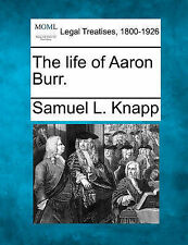NEW The life of Aaron Burr. by Samuel L. Knapp