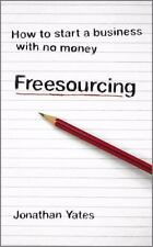 Freesourcing: How to Start a Business with No Money (Paperback or Softback)