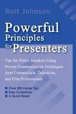 Powerful Principles for Presenters : Tips for Public Speakers Using Proven...