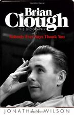 Brian Clough: Nobody Ever Says Thank You: The Biography,Jonathan Wilson