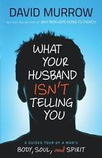 What Your Husband Isnt Telling You: A Gu
