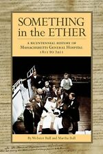 Something in the Ether: A Bicentennial History of Massachusetts General Hospital