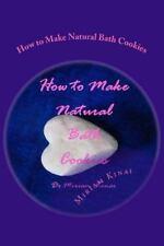How to Make Natural Bath Cookies by Miriam Kinai (2013, Paperback)