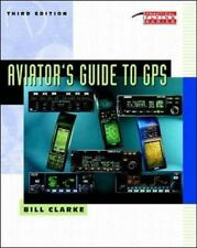 Practical Flying: Aviator's Guide to GPS by Bill Clarke (1998, Paperback, Revis…
