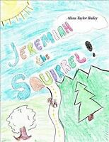 Jeremiah the Squirrel!, Hardcover by Bailey, Alissa Taylor, Brand New, Free s...