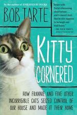 Kitty Cornered How Frannie & 5 Other Incorrigible Cats Seized Control Bob Tarte