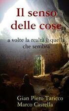 Il Senso Delle Cose : A Volte la Realta' e' Quella Che Sembra by marco...