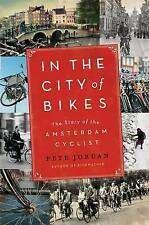 In the City of Bikes: The Story of the Amsterdam Cyclist by Pete Jordan...