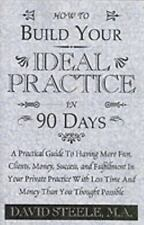 How to Build Your Ideal Practice in 90 Days : A Practical Guide to Having...
