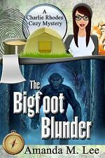 A Charlie Rhodes Cozy Mystery: The Bigfoot Blunder by Amanda Lee (2017,.