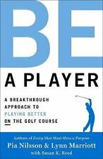Be a Player : How to Become a Better Golfer Every Time You Play by Pia Nilsson,