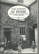 York Memories at Home. Personal Accounts of Domestic Life in York, 1900-1960. PB