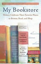 My Bookstore : Writers Celebrate Their Favorite Places to Browse, Read, and Shop