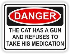 1x DANGER THE CAT HAS A GUN AND HE REFUSES MEDICATION WARNING FUN VINYL STICKER