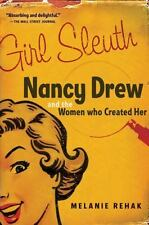 Girl Sleuth: Nancy Drew and the Women Who Created Her by Rehak, Melanie