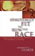 NEW Spiritually Fit to Run the Race: A Personal Training Manual for Godly Living