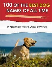 100 of the Best Dog Names of All Time by Alexander Trost and Vadim Kravetsky...