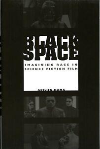 Black Cinema: BLACK SPACE: Imagining Race in Science Fiction Film • Adilifu Nama
