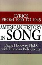 American History in Song : Lyrics from 1900 to 1945 by Diane E. Holloway...