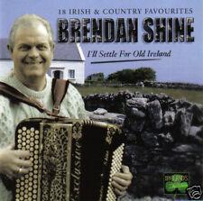 BRENDAN SHINE - I'll Settle For Old Ireland (UK 18 Tk CD Album) (Sld)