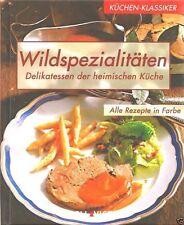 Küchen-Klassiker - Wildspezialitäten - NEU - Delikatessen der heimischen Küche