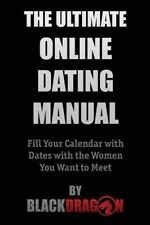 The Ultimate Online Dating Manual : How to Fill Your Calendar with Dates with...