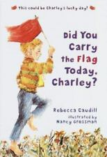 Did You Carry The Flag Today, Charley? by Caudill, Rebecca