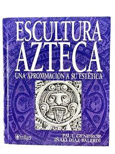 Escultura Azteca por Paul Gendrop & Iñaki Díaz Balerdi/ Ed. Trillas/ Spanish C51