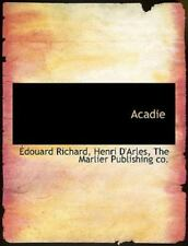 Acadie (french Edition): By ?douard Richard, Henri D'Arles