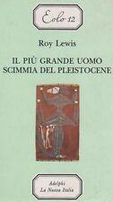 IL PIU' GRANDE UOMO SCIMMIA DEL PLEISTOCENE - ROY LEWIS EDIZIONE LA NUOVA ITALIA