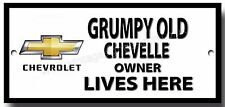 GRUMPY OLD CHEVROLET CHEVELLE OWNER LIVES HERE FINISH METAL SIGN.